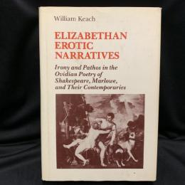 Elizabethan erotic narratives : irony and pathos in the Ovidian poetry of Shakespeare, Marlowe, and their contemporaries