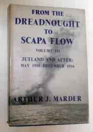 FROM THE DREADNOUGHT TO SCAPA FLOW VolumeⅢ     JUTLAND AND AFTER: May 1916- December 1916
