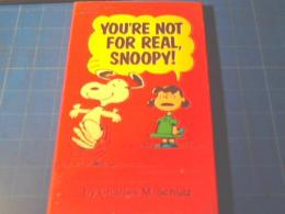 YOU'RE NOT FOR REAL  SNOOPY!