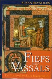 Fiefs and Vassals: The Medieval Evidence Reinterpreted