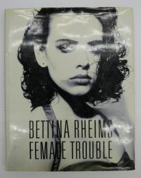 BETTINA RHEIMS FEMALE TROUBLE フィーメイル・トラブル