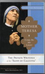 "Mother Teresa : come be my light : the private writings of the ""Saint of Calcutta"""