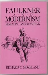 Faulkner and modernism : rereading and rewriting