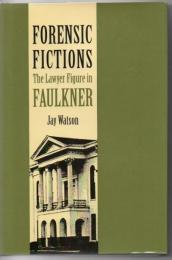 Forensic fictions : the lawyer figure in Faulkner