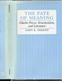 The Fate of Meaning: Charles Peirce, Structuralism, and Literature (Princeton Legacy Library)