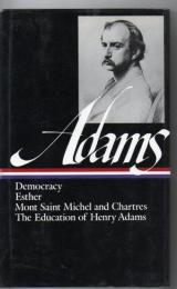 Henry Adams: Novels, Mont Saint Michel, The Education (LOA #14): Democracy / Esther / Mont Saint Michel and Chartres / The Education of Henry Adams (Library of America Henry Adams Edition)