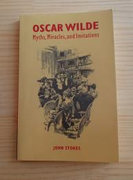 Oscar Wilde : myths, miracles, and imitations