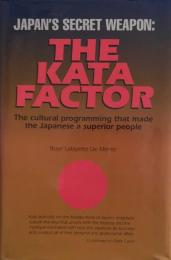 Japan's Secret Weapon : The Kata Factor: The Cultural Programming That Made the Japanese a Superior People