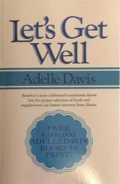 Let's Get Well  A Practical Guide to Renewed Health Through Nutrition