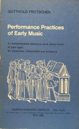 Performance Practices of Early Music: A Comprehensive Reference Work about Music of past Ages for Musicians, Interpreters, and Amateurs
